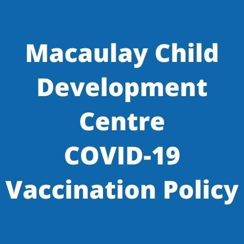 Macaulay Child Development Centre Vaccination Policy